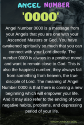 The meaning of Angel Number 0000 is that there is coming a new beginning which will empower your life. And it may also refer to the ending of your negative habits, problems, and depressing period of your life.