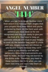 When you see 1414 Angel Number more than once it is a message from Angels that your prayers have been heard and you're protected by them.