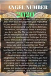 When you see Angel Number 2020 on a regular basis then it is a message from your Angels that all your desires and dreams are going to be true! Angels are encouraging you to take a balanced, harmonious, and peaceful stance in everything you do in your life.