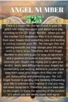 There is a major life change ahead in your life which will bring new spark and dazzling to you, according to the 525 Angel Number. When you see the number 525 repeatedly then it is a message from your Angels that something new and exciting is coming towards your life.