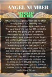 When you see Angel Number 888 for often recently then it is a meaning that abundance and prosperity are on its way. The meaning of the number 888 or 8:88 is that they are giving you an uplifting message to strive forward and remain progressive in your endeavors.
