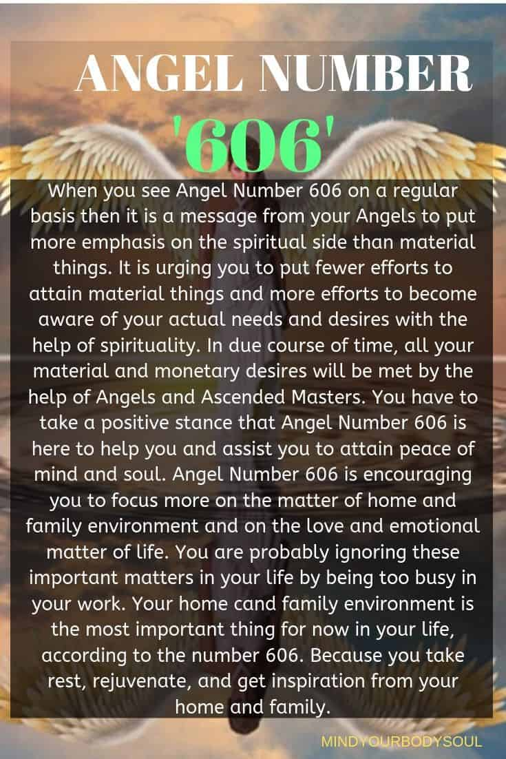 When you see Angel Number 606 on a regular basis then it is a message from your Angels to put more emphasis on the spiritual side than material things. It is urging you to put fewer efforts to attain material things and more efforts to become aware of your actual needs and desires with the help of spirituality.