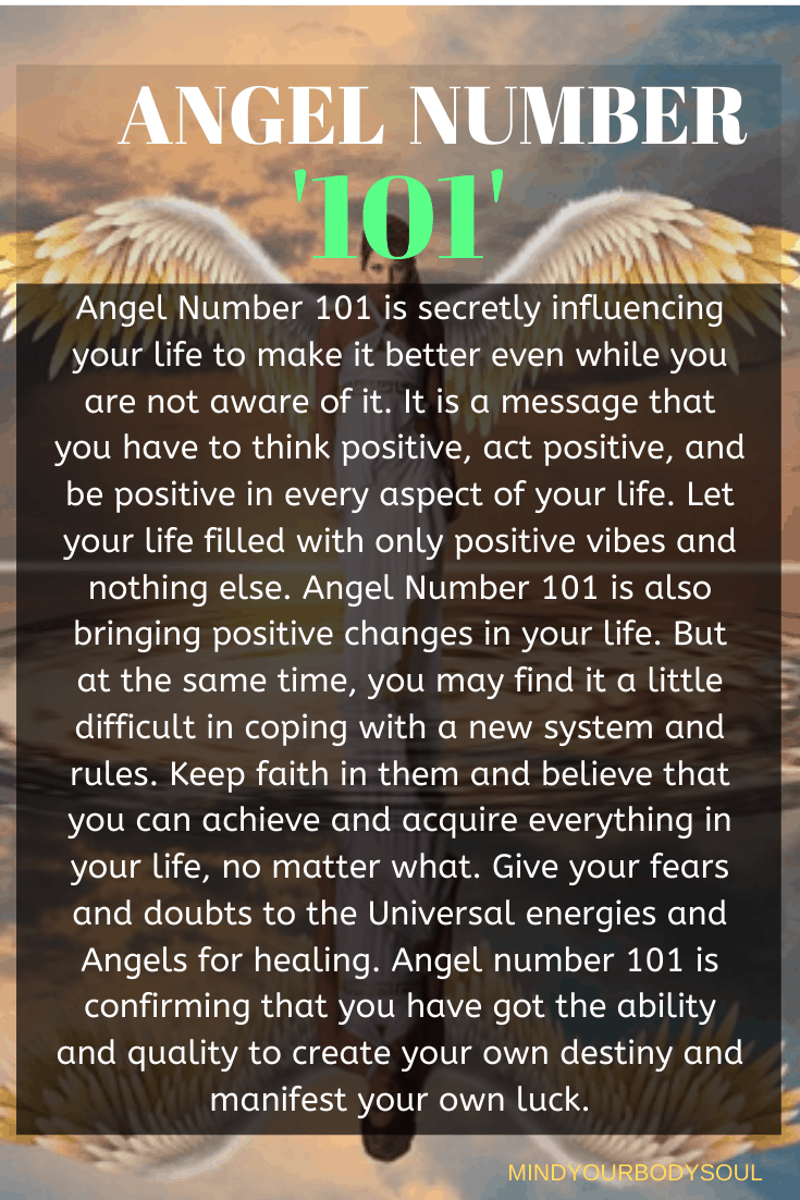 When you see angel number 101 then it is a message from your angels that your life is about to change in a positive way. Auspicious opportunities are coming towards you to enhance and improve your life to the next level.
