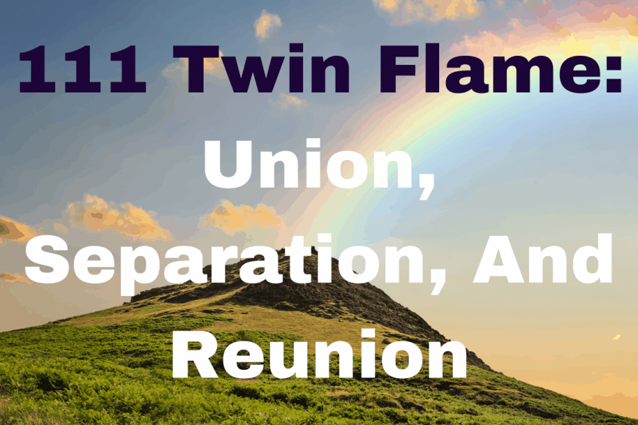 111 Twin Flame: Union, Separation, And Reunion