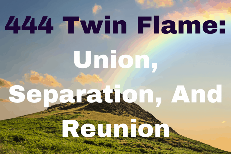 444 Twin Flame: Union, Separation, And Reunion
